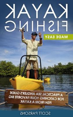 Kayak Fishing: A Practical Sea Angler's Guide for Catching