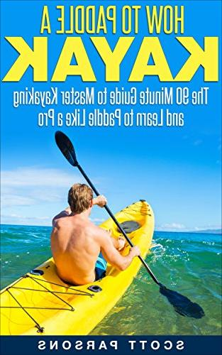 how paddle kayak minute guide master kayaking learn like pro