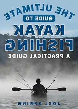 The Ultimate Guide To Kayak Fishing: A Practical Guide